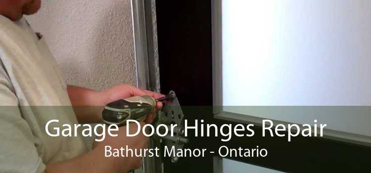 Garage Door Hinges Repair Bathurst Manor - Ontario