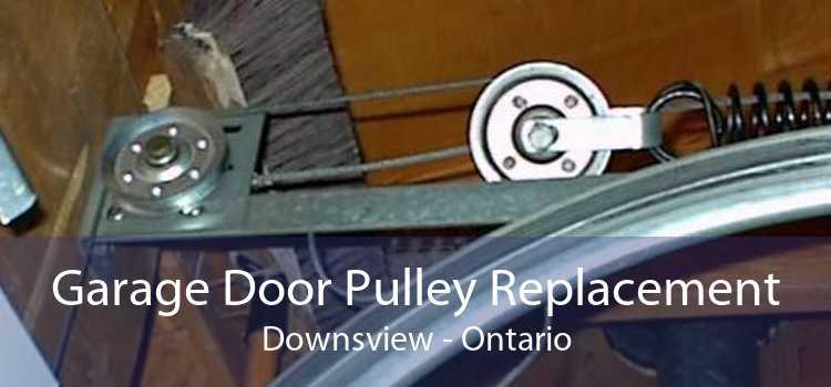 Garage Door Pulley Replacement Downsview - Ontario