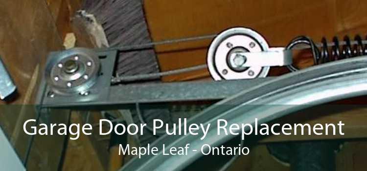 Garage Door Pulley Replacement Maple Leaf - Ontario