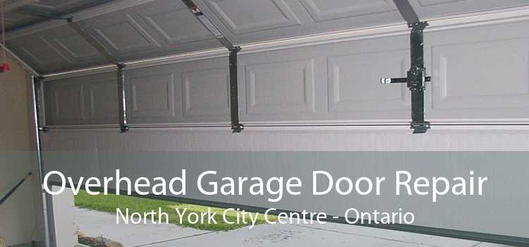 Overhead Garage Door Repair North York City Centre - Ontario